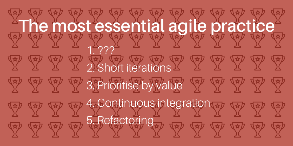 What is the most essential agile practice?